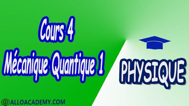 Cours 4 Mécanique Quantique 1 pdf Physique Mécanique Quantique 1 MQ Dualité Ondes corpuscules Puits de potentiels et systèmes quantiques Equation de Schrödinger Outils mathématiques utiles en mécanique quantique 1 Espace des fonctions d'ondes d'une particule Les postulats de la Mécanique Quantique 1 Polarisation de la lumière Cours Résumé Exercices corrigés Examens corrigés Travaux dirigés td Devoirs corrigés Contrôle corrigé