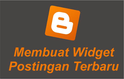 Cara Membuat Recent Post ( Widget Blog Terbaru)