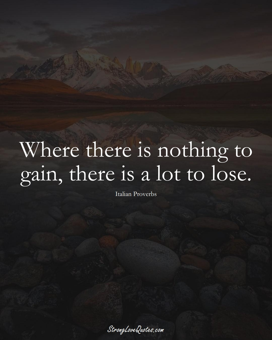 Where there is nothing to gain, there is a lot to lose. (Italian Sayings);  #EuropeanSayings