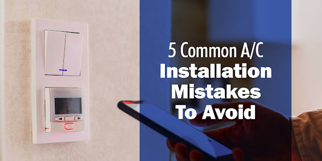 5 Common A/C Installation Mistakes To Avoid