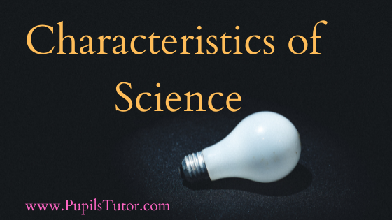 Characteristics of Science   Seven most important characteristics science   Brief explanation Of science Characteristics - www.PupilsTutor.Com
