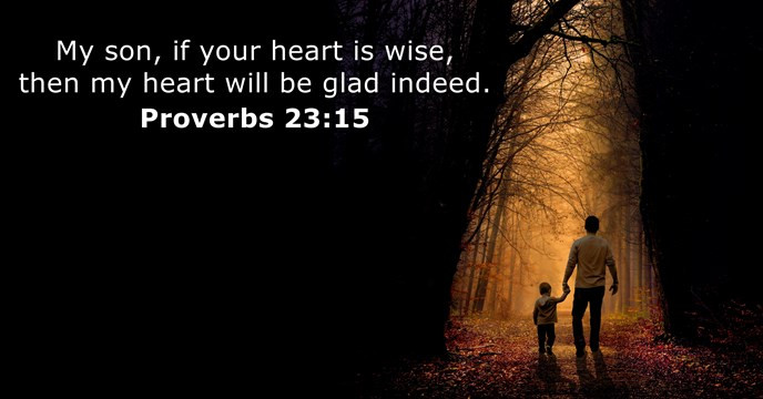 My son, if your heart is wise,then my heart will be glad indeed.