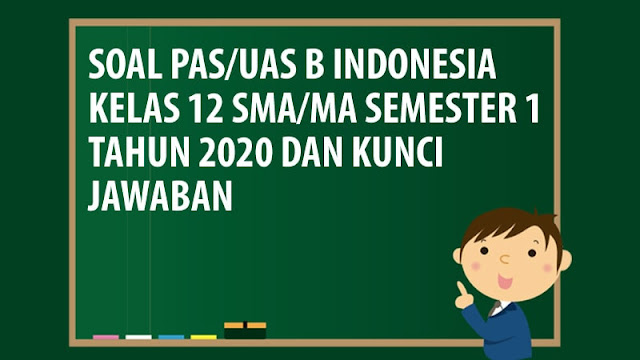 Soal PAS/UAS Bahasa Indonesia Kelas 12 SMA/MA Semester 1 Tahun 2020