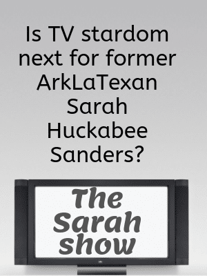 Sarah Huckabee Sanders: TV Star?