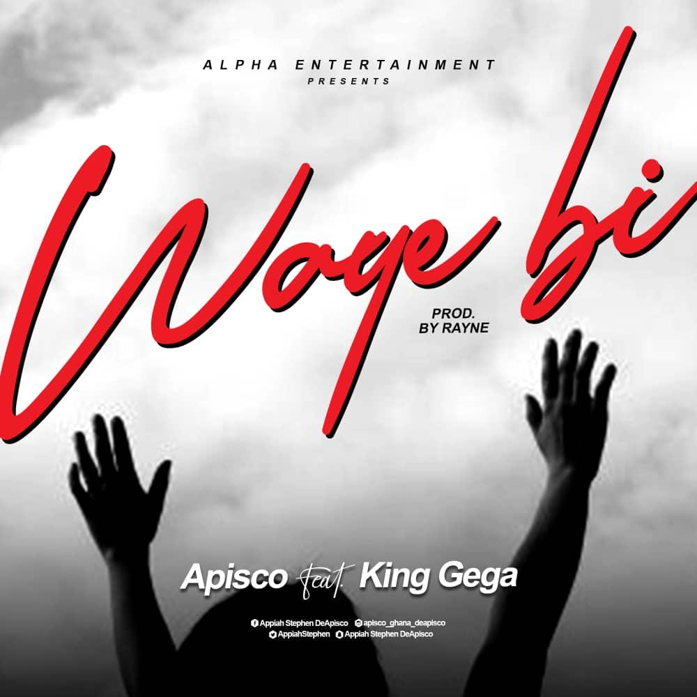 Download[AUDIO] Waye Bi - Apisco Ft. King Gega Prod. Rayne