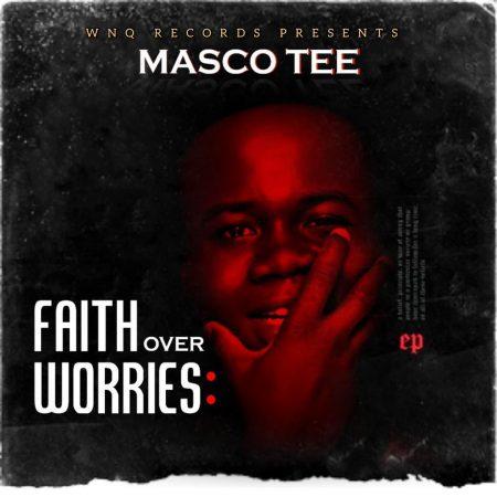 Masco Tee - Faith Over Worries (EP)