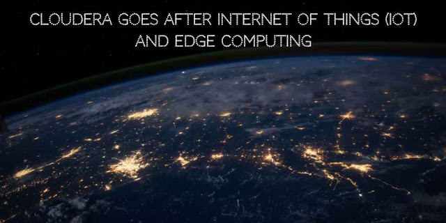 Cloudera goes after Internet of Things (IoT) and Edge Computing