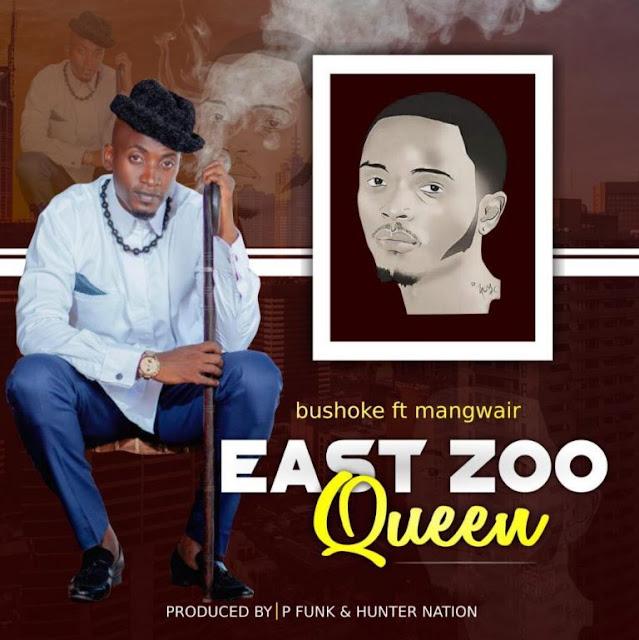 Bushoke Ft. Mangwair - East Zoo Queen