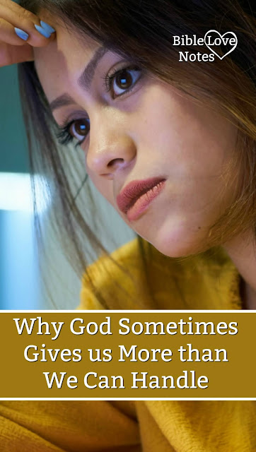 Does God Give Us More than We Can Handle at Times? You might be surprised at the answer. But you can't argue with Scripture!