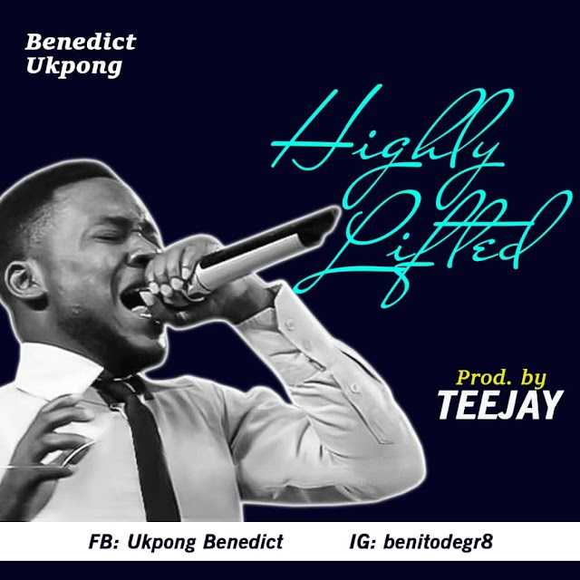 [ Download Music ] Benedict Ukpong - Highly Lifted
