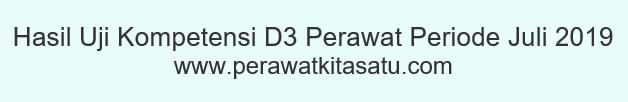 Hasil Uji Kompetensi D3 Perawat Periode Juli 2019