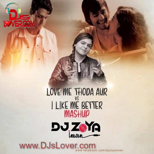 Love Me Thoda Aur Vs I Like Me Better Mashup DJ Zoya Iman Remix