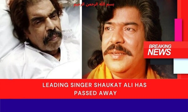 Leading Singer Shaukat Ali Has Died (Passed Away)