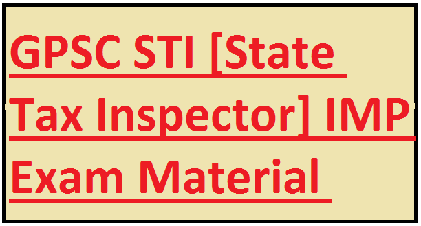 GPSC STI [State Tax Inspector] IMP Exam Material
