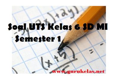 Soal UTS Kelas 6 SD MI Semester 1 PAI PKn Bahasa Indonesia Matematika IPA IPS SBK PJOK Bahasa Sunda Bahasa Inggris PLH