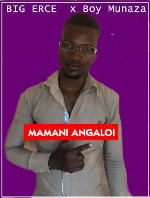 Big Erce - Mamani Angaloi (feat. Boy Munaza)