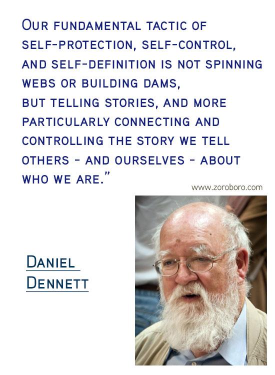 Daniel C. Dennett Quotes. Inspirational Quotes, Daniel C. Dennett Science/Evolution Quotes, Daniel C. Dennett Free-will Quotes, Daniel C. Dennett Happiness Quotes, Purpose Quotes, Daniel C. Dennett Life Quotes. Daniel Dennett Philosophy