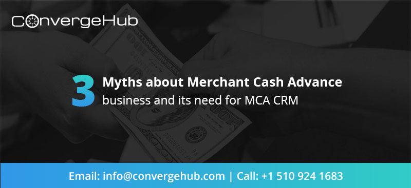 Convergehub 3 myths about merchant cash advance business and its small credit card payments therefore before knowing what is the need for mca crm let us review some myths associated which merchant cash advances colourmoves