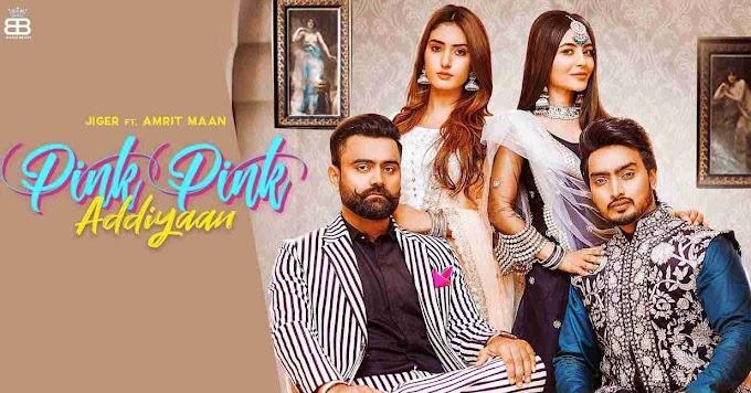 पिंक पिंक आदियान (Pink Pink Addiyaan) Jigar ft, Amrit Mann desi crew lyrics in hindi