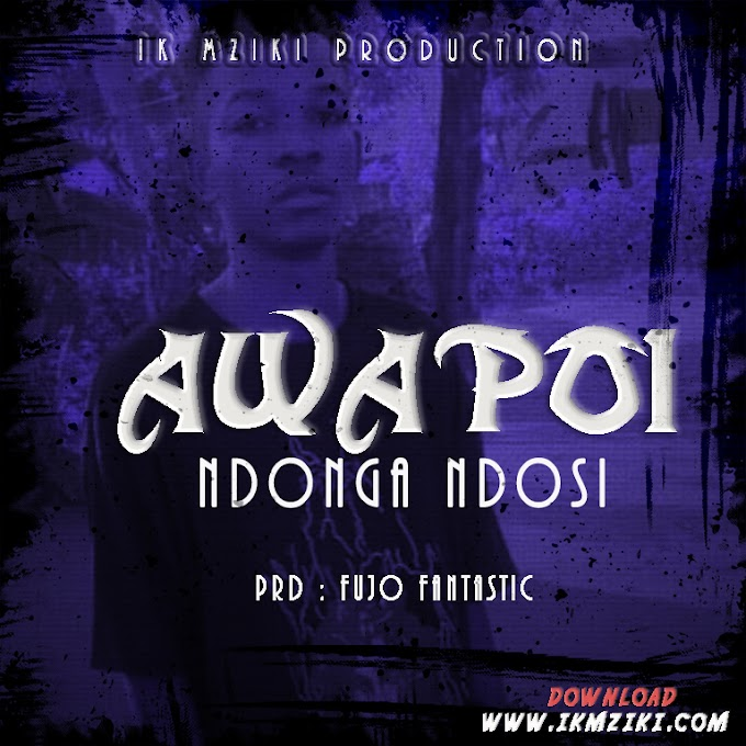 AUDIO |  NDONGA NDOSI - AWAPOI | DONLOAD NOW
