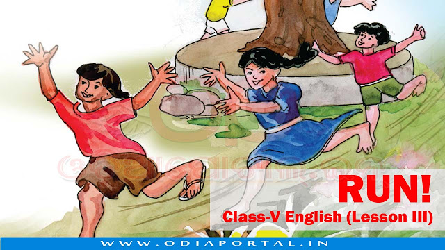 Run! (Poem) - Class-V English (Lesson III) - Text, Activity and Answers, opepa, odisha primary school books,