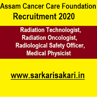 Assam Cancer Care Foundation Recruitment 2020 - Radiation Technologist And Oncologist/ Radiological Safety Officer/ Medical Physicist