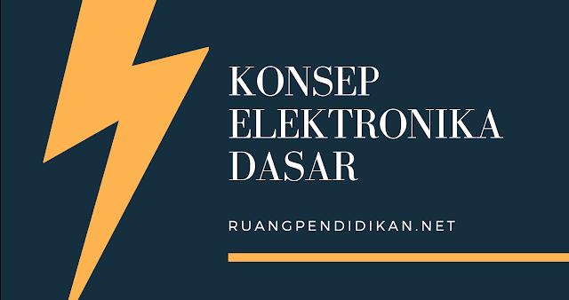 Konsep Elektronika Dasar