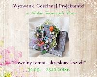 http://klub-tworczych-mam.blogspot.com/2018/09/wyzwanie-goscinnej-projektantki-dowolny.html