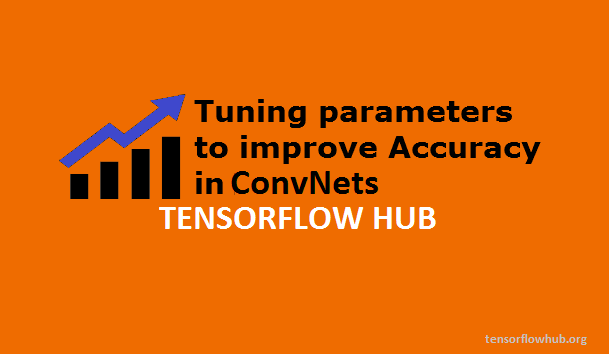 Tuning parameters to improve Accuracy in ConvNets