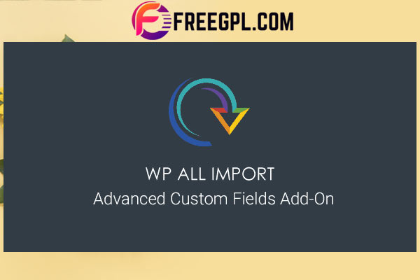 Advanced Custom Fields For WP All Import Free Download