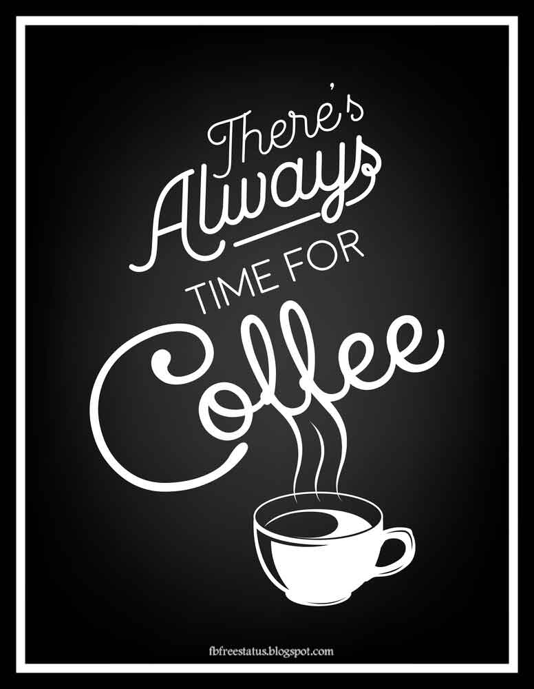 There's always time for coffee.