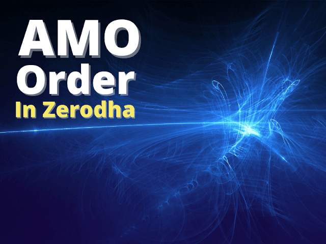 What is after market order (AMO) in zerodha