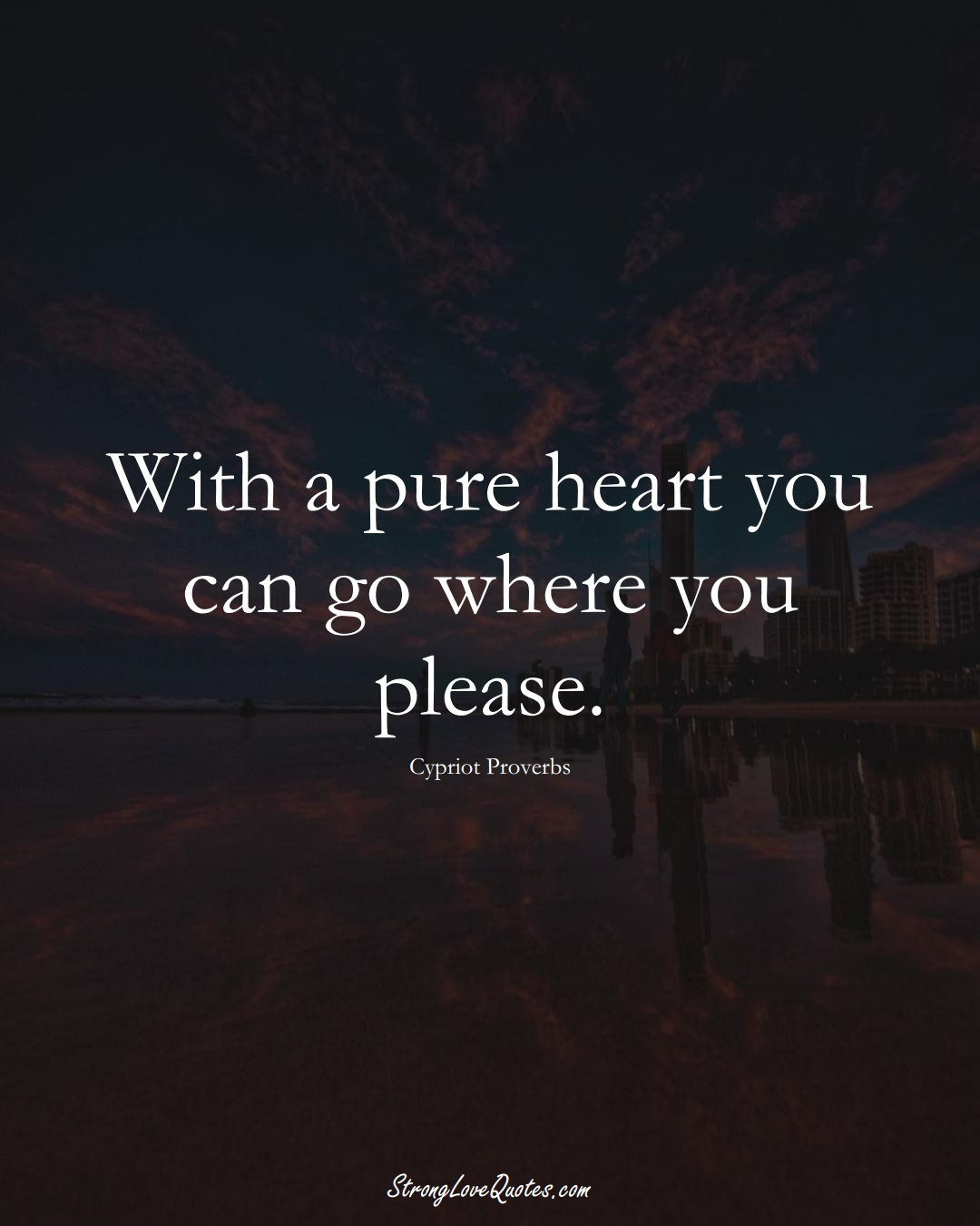 With a pure heart you can go where you please. (Cypriot Sayings);  #MiddleEasternSayings
