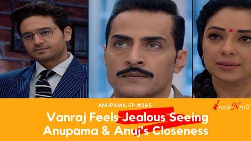 Vanraj-Feels-Jealous-Seeing-Anupama-Anuj's-Closeness