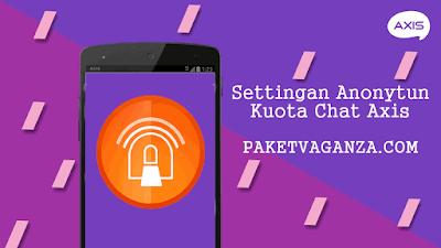 Cara Setting Anonytun Kuota Chat Axis Menjadi Kuota 24 Jam Reguler
