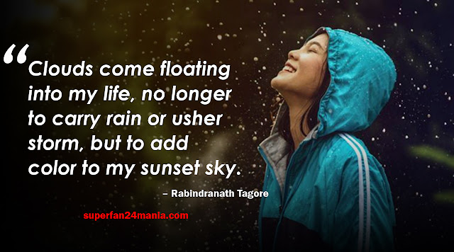 Clouds come floating into my life, no longer to carry rain or usher storm but to add color to my sunset sky.