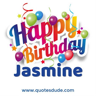 Happy Birthday Jasmine.