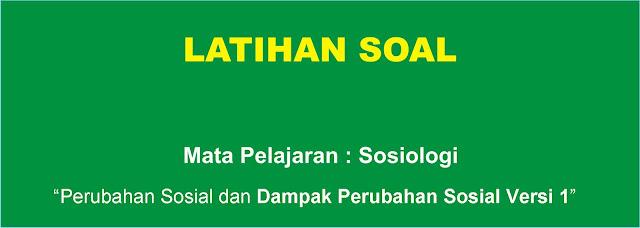 Soal Sosiologi : Perubahan Sosial dan Dampak Perubahan Sosial Versi 1 Lengkap