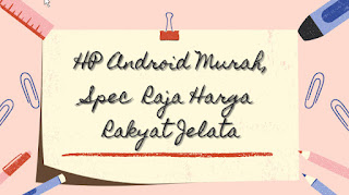 Harga HP Android Murah, Spec Raja Harga Rakyat