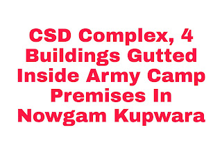 CSD Complex, 4 Buildings Gutted Inside Army Camp Premises In Nowgam Kupwara