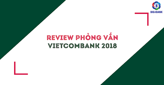 Review Phỏng Vấn Vietcombank