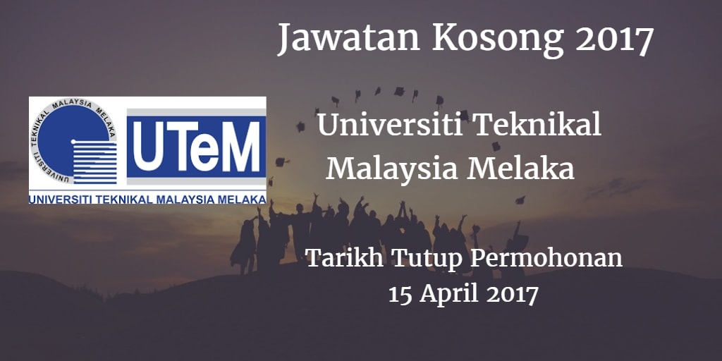 Jawatan Kosong UTeM 15 April 2017