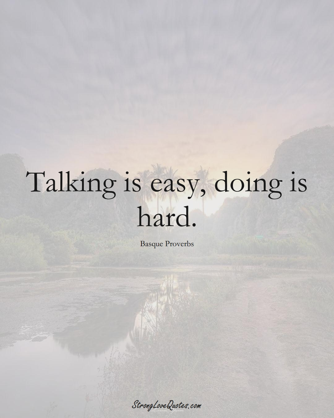 Talking is easy, doing is hard. (Basque Sayings);  #EuropeanSayings