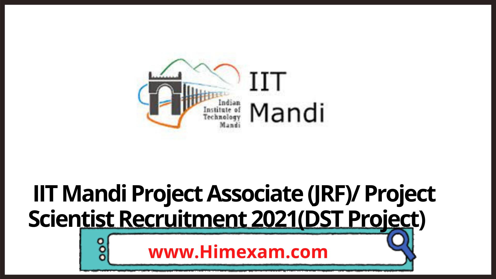 IIT Mandi Project Associate (JRF)/ Project Scientist Recruitment 2021(DST Project)