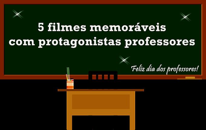 Momento Pipoca: Cinco Filmes memoráveis com protagonistas professores