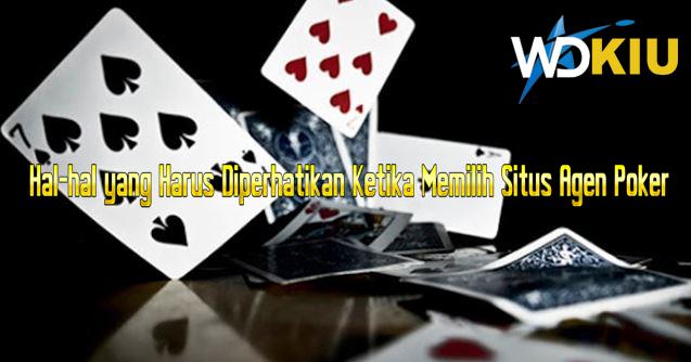 Hal-hal yang Harus Diperhatikan Ketika Memilih Situs Agen Poker