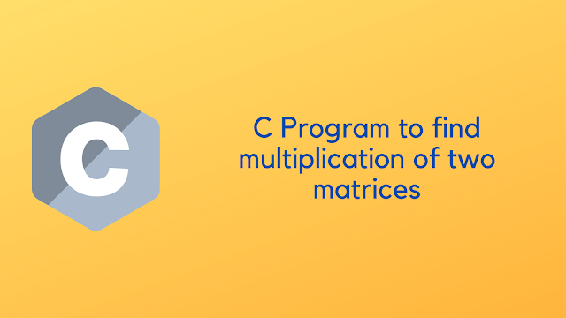 C Program to find the multiplication of two matrices