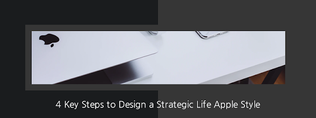 4 Key Steps to Design a Strategic Life Apple Style