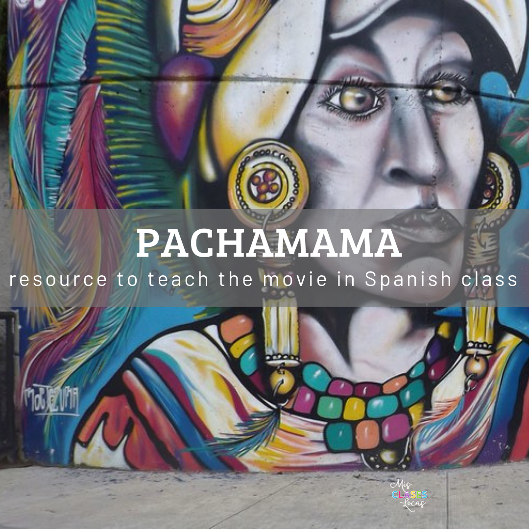 Pachamama in Spanish class - resources to teach the film from Mis Clases Locas