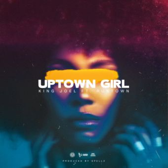 [Music] King joel ft runtown - Uptown girl #Arewapublisize